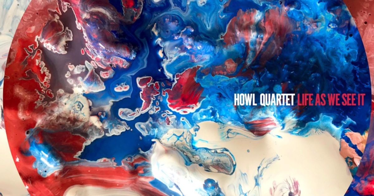 Life As We See It by Howl Quartet
